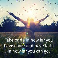 Take_20pride_20in_20how_20far_20you_20have_20come_20and_20have_20faith_20in_20how_20far_20you_20can_20go..jpg