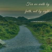 For_20we_20walk_20by_20faith_2C_20not_20by_20sight..jpg